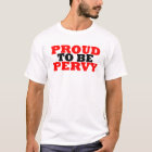 Proud To Be Pervy T-Shirt
