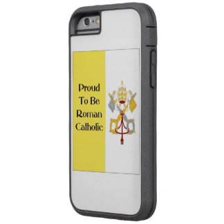 Proud to be Roman Catholic Tough Xtreme iPhone 6 Case