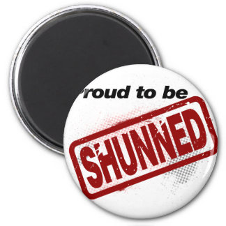 Proud to be Shunned 2 Inch Round Magnet