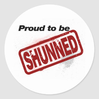 Proud to be Shunned Classic Round Sticker
