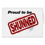 Proud to be Shunned Greeting Card