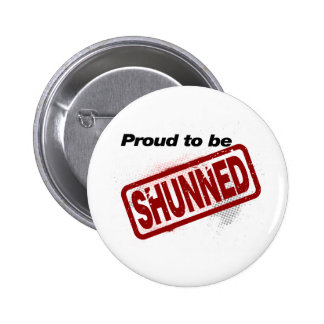 Proud to be Shunned Pinback Button