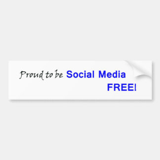 Proud to be Social Media Free! Car Bumper Sticker
