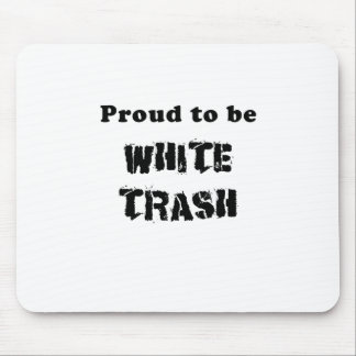 Proud to be White Trash Mouse Pad