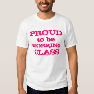 PROUD to be WORKING CLASS T Shirt