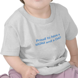 Proud to have a MOM and a DAD T Shirt