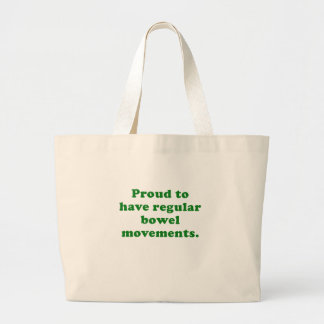 Proud to Have Regular Bowel Movements Tote Bags