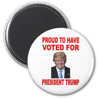 PROUD TO HAVE VOTED FOR PRESIDENT TRUMP MAGNET