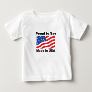 """Proud to Say, Made in USA"" Children'sTees Infant T-shirt"