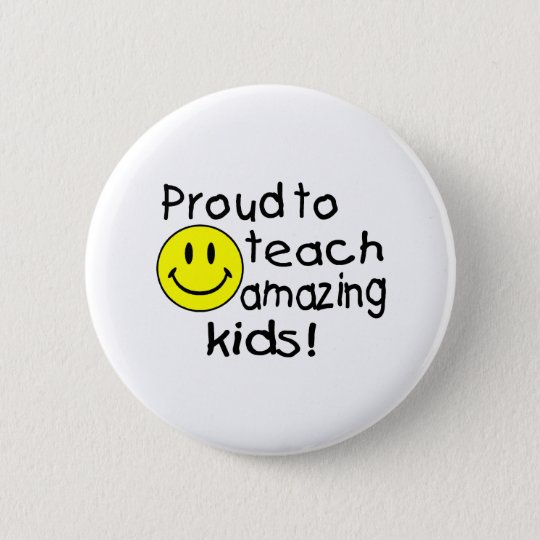 Proud To Teach Amazing Kids! Button
