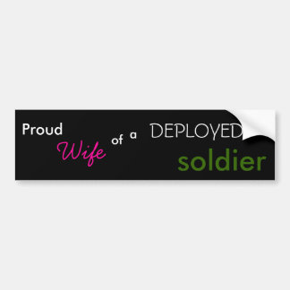 Proud, Wife, of, a, DEPLOYED, soldier Bumper Sticker