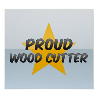 Proud Wood Cutter Poster