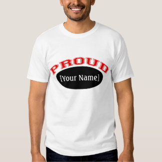 Proud (Your Name or Text) T-shirt