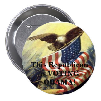 ProudAmerican, This Republican is VOTING OBAMA! Buttons