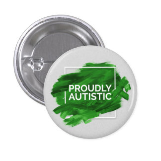 Proudly Autistic (Green) Pinback Button