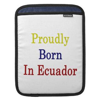 Proudly Born In Ecuador iPad Sleeves