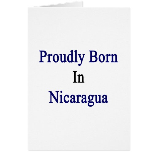 Proudly Born In Nicaragua Cards