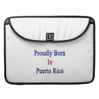 Proudly Born In Puerto Rico Sleeves For MacBooks