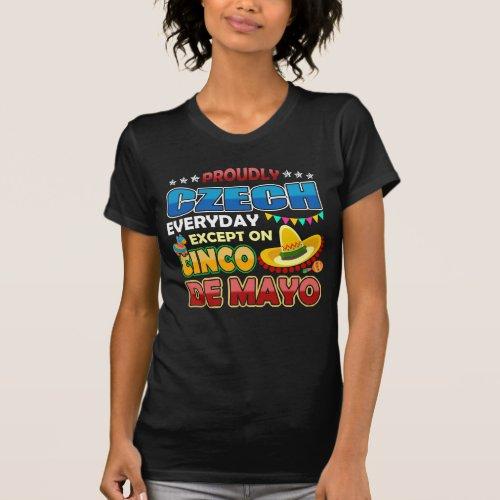 Proudly Czech Except On Cinco De Mayo T_Shirt