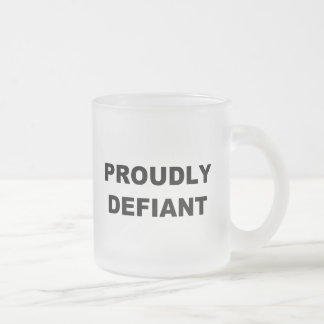 Proudly Defiant Frosted Glass Coffee Mug