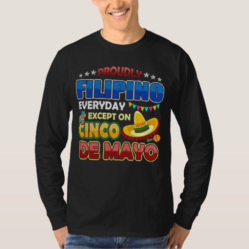 Proudly Filipino Except On Cinco De Mayo T_Shirt