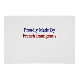 Proudly Made By French Immigrants Poster