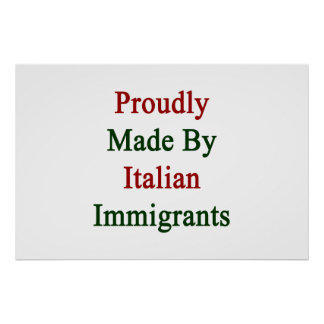 Proudly Made By Italian Immigrants Poster