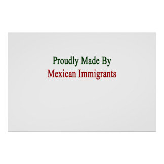 Proudly Made By Mexican Immigrants Poster