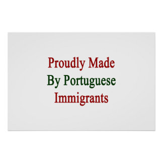 Proudly Made By Portuguese Immigrants Poster