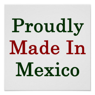 Proudly Made In Mexico Posters