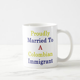 Proudly Married To A Colombian Immigrant Coffee Mug