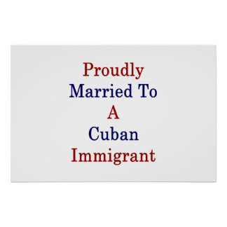 Proudly Married To A Cuban Immigrant Poster