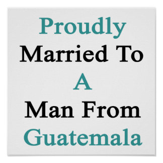 Proudly Married To A Man From Guatemala Poster