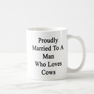 Proudly Married To A Man Who Loves Cows Coffee Mug