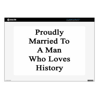 Proudly Married To A Man Who Loves History Laptop Skins
