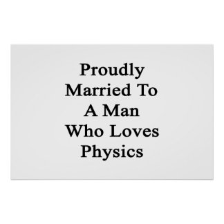 Proudly Married To A Man Who Loves Physics Poster