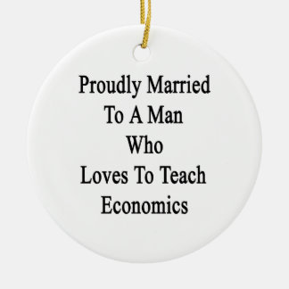 Proudly Married To A Man Who Loves To Teach Econom Ceramic Ornament