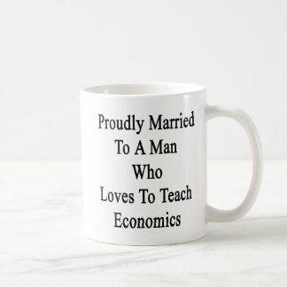 Proudly Married To A Man Who Loves To Teach Econom Coffee Mug