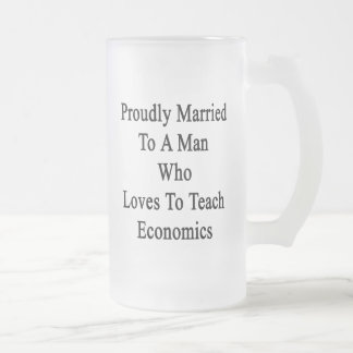 Proudly Married To A Man Who Loves To Teach Econom Frosted Glass Beer Mug