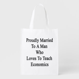 Proudly Married To A Man Who Loves To Teach Econom Grocery Bags