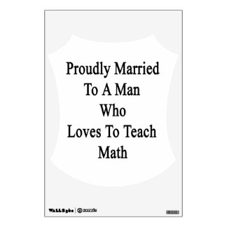 Proudly Married To A Man Who Loves To Teach Math Wall Sticker
