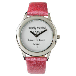 Proudly Married To A Man Who Loves To Teach Music. Watches