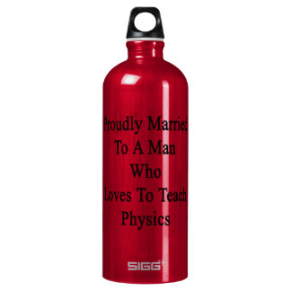 Proudly Married To A Man Who Loves To Teach Physic Water Bottle