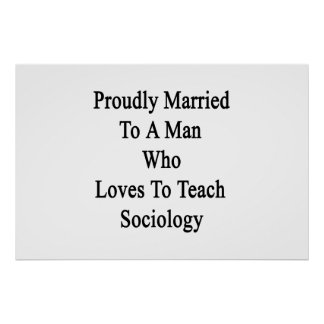 Proudly Married To A Man Who Loves To Teach Sociol Poster