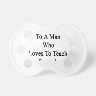 Proudly Married To A Man Who Loves To Teach Spanis Pacifier