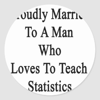 Proudly Married To A Man Who Loves To Teach Statis Classic Round Sticker