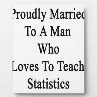 Proudly Married To A Man Who Loves To Teach Statis Plaque