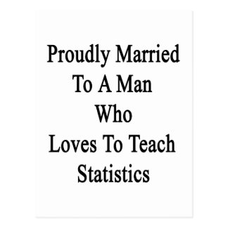 Proudly Married To A Man Who Loves To Teach Statis Postcard