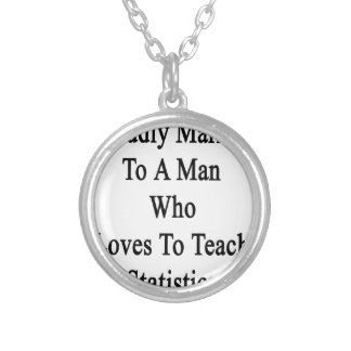 Proudly Married To A Man Who Loves To Teach Statis Silver Plated Necklace
