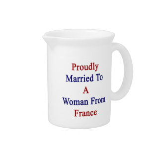 Proudly Married To A Woman From France Beverage Pitchers